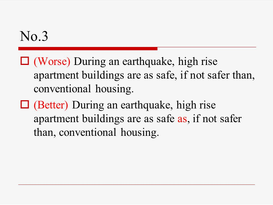No.3  (Worse) During an earthquake, high rise apartment buildings are as safe, if not safer than, conventional housing.