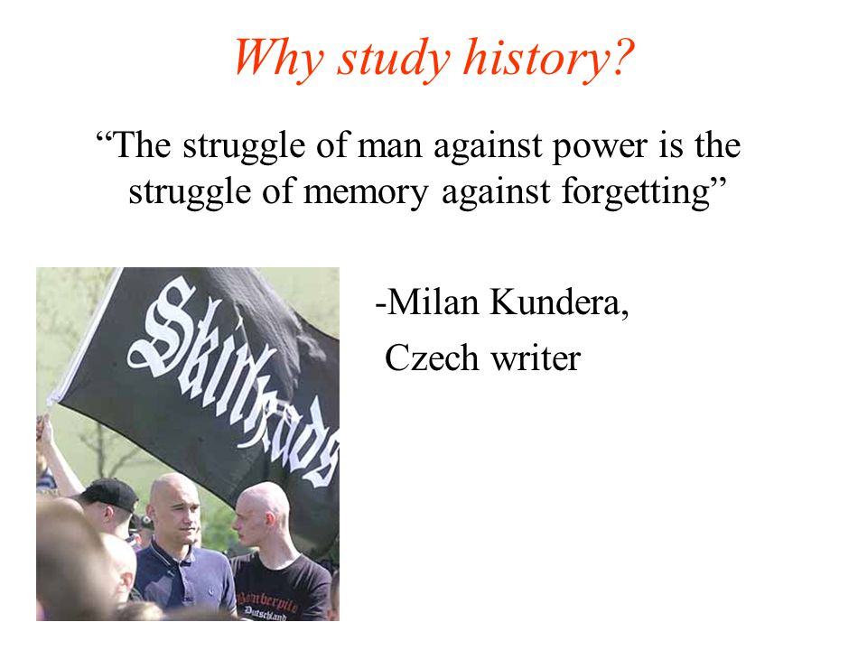 "Why Study History? "" The purpose of history is to enable every person to judge for himself what will secure or endanger his or her freedom."""