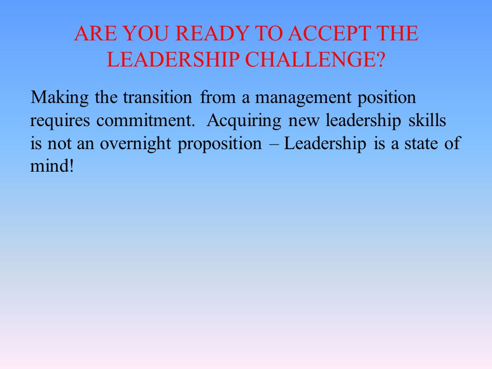 ARE YOU READY TO ACCEPT THE LEADERSHIP CHALLENGE.