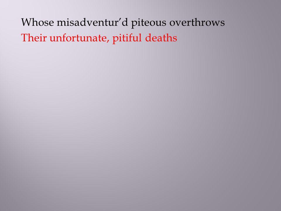 Their unfortunate, pitiful deaths