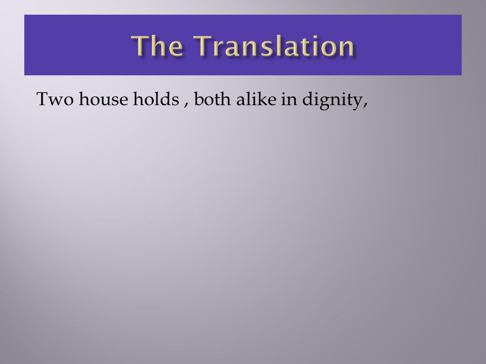 Two house holds, both alike in dignity,