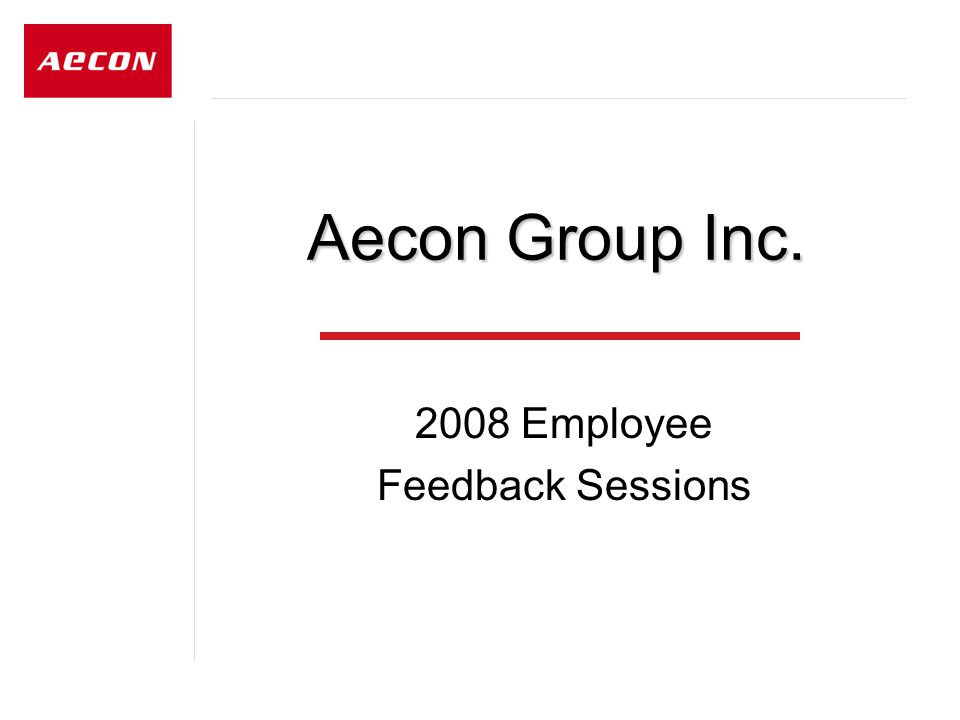 Aecon Group Inc. 2008 Employee Feedback Sessions