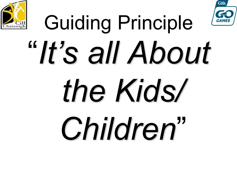 Guiding Principle It's all About the Kids/ Children It's all About the Kids/ Children