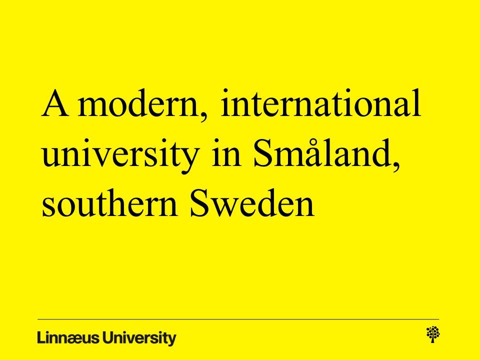A modern, international university in Småland, southern Sweden