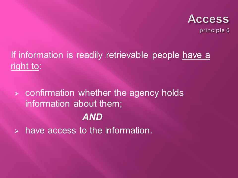 If information is readily retrievable people have a right to:  confirmation whether the agency holds information about them; AND  have access to the information.