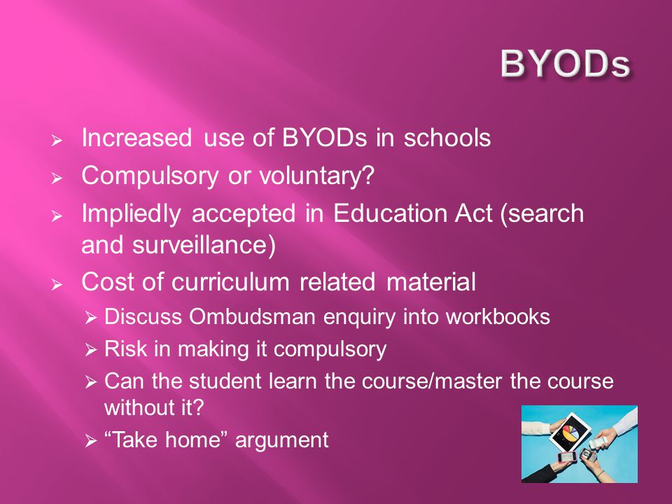  Increased use of BYODs in schools  Compulsory or voluntary.