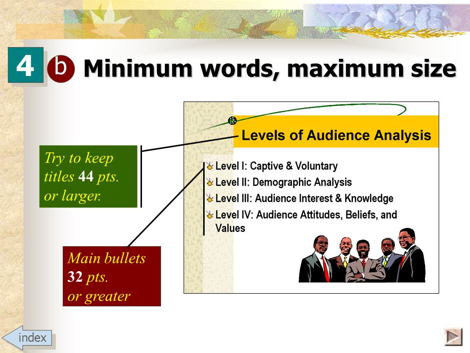 4 4 a Methods of Audience Analysis Observation Inferences Questionnaires Interviews Audience gets the main idea You provide the details Audience gets the main idea You provide the details Use keywords for bullets.