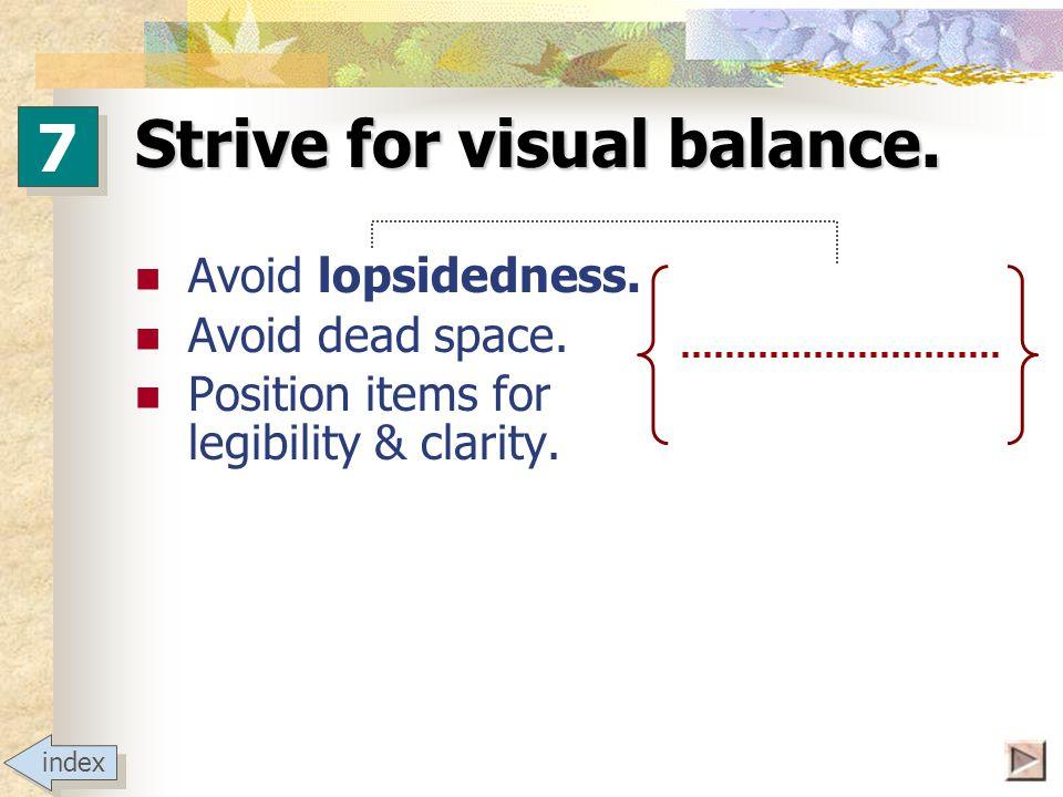 Strive for visual balance. Avoid lopsidedness. Avoid dead space.