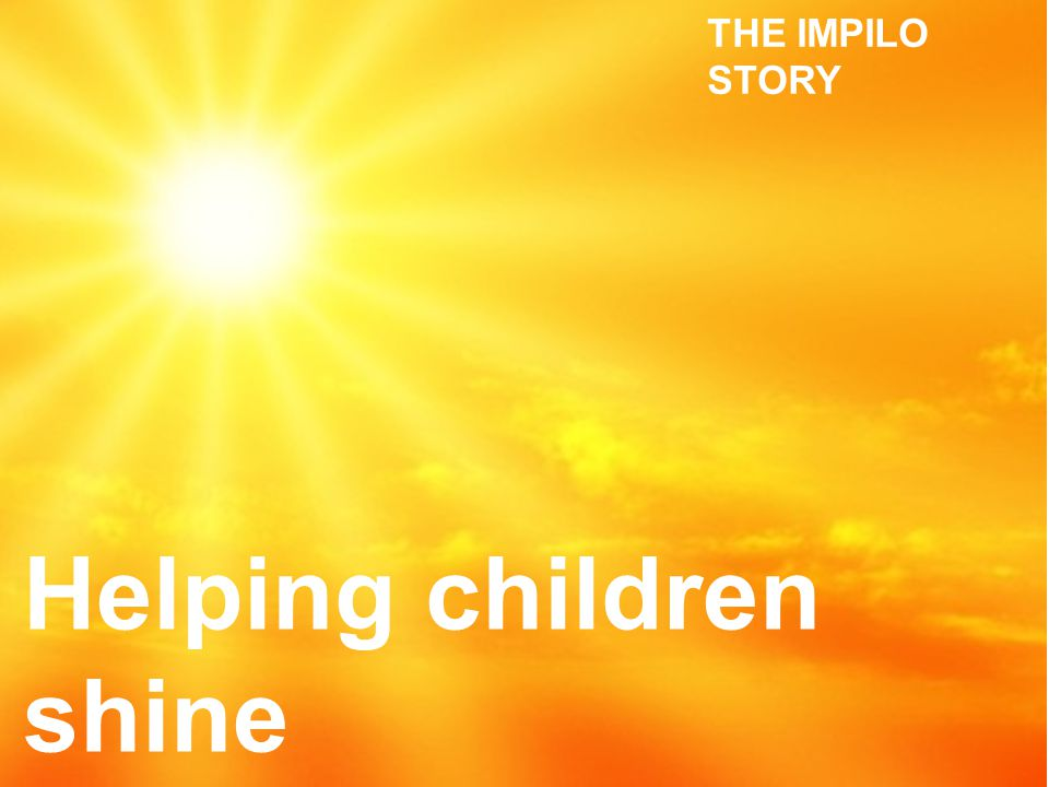 Helping children shine THE IMPILO STORY