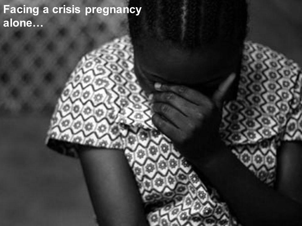 Facing a crisis pregnancy alone…