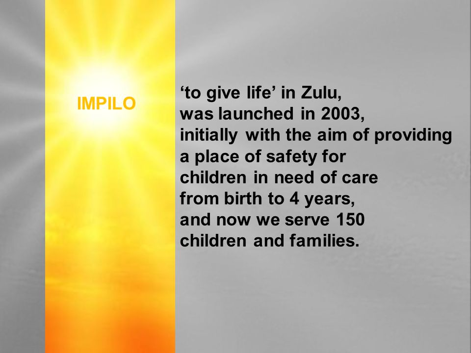'to give life' in Zulu, was launched in 2003, initially with the aim of providing a place of safety for children in need of care from birth to 4 years