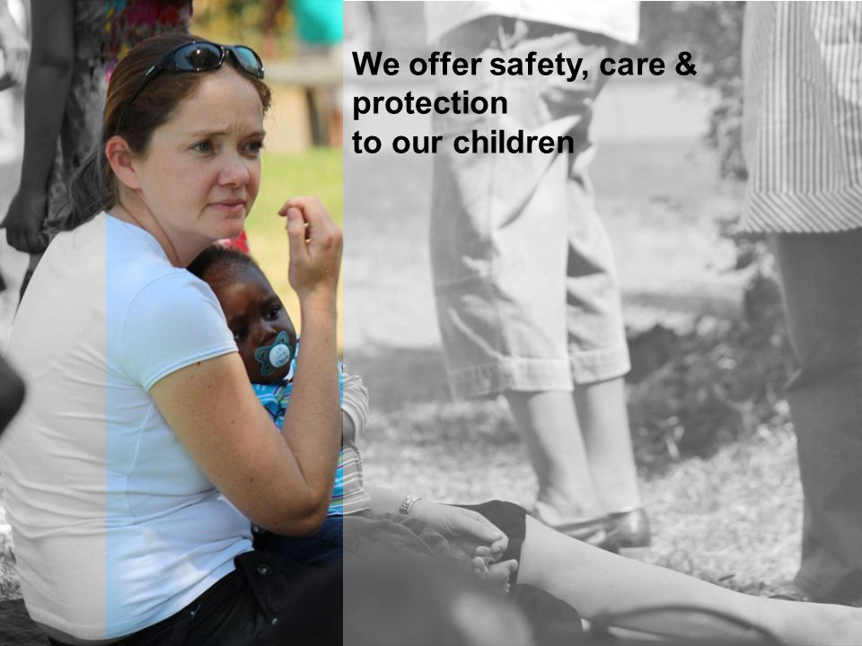 We offer safety, care & protection to our children