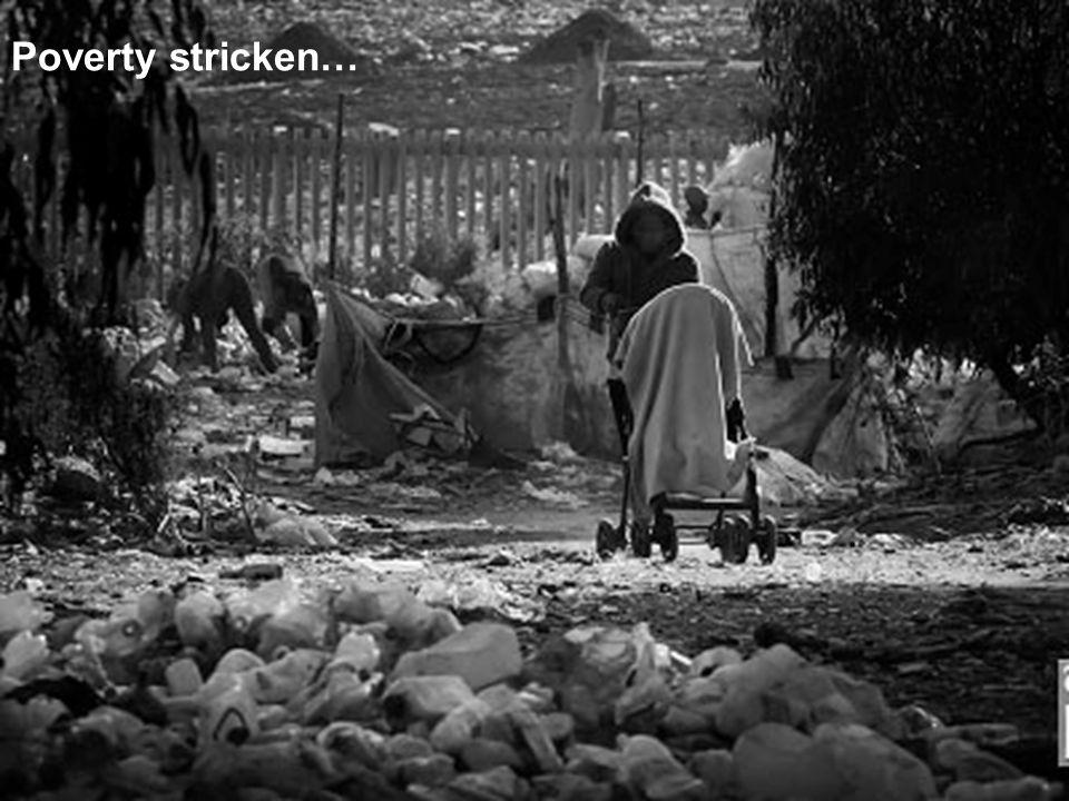 Poverty stricken…