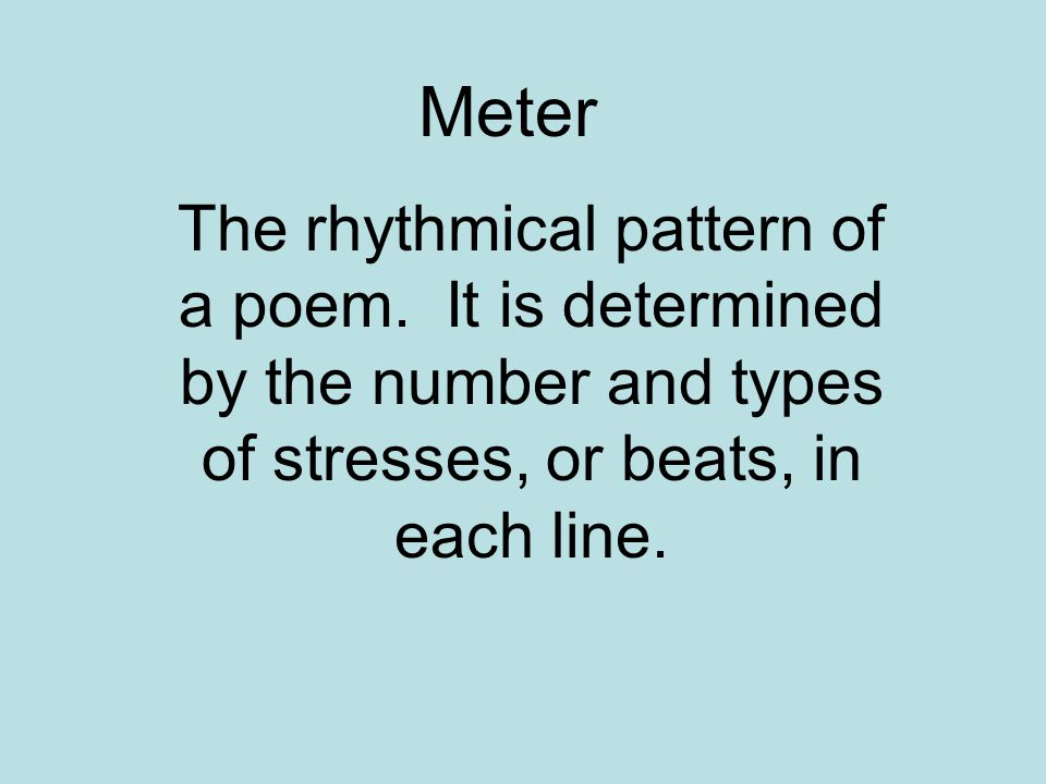 Meter The rhythmical pattern of a poem.