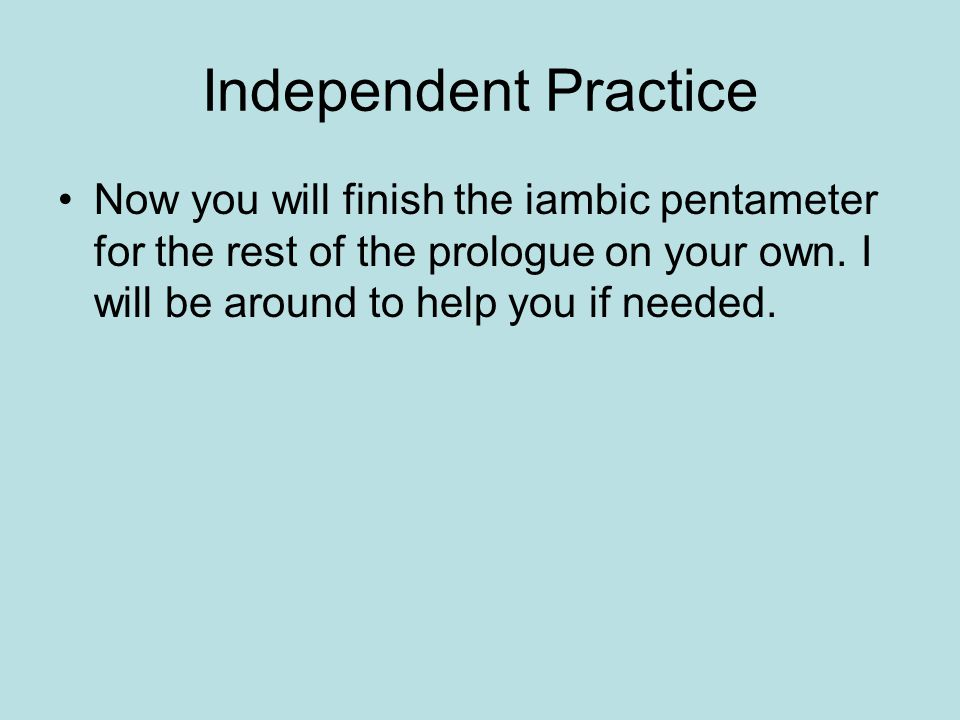Independent Practice Now you will finish the iambic pentameter for the rest of the prologue on your own.