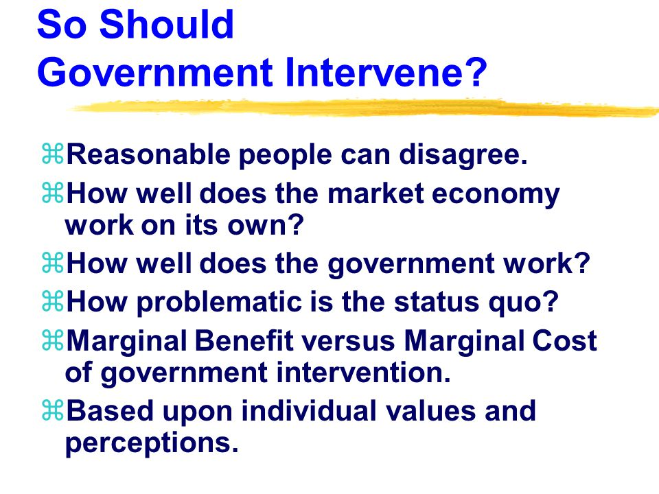 So Should Government Intervene. zReasonable people can disagree.