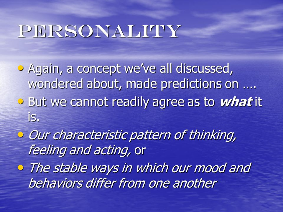 personality Again, a concept we've all discussed, wondered about, made predictions on ….
