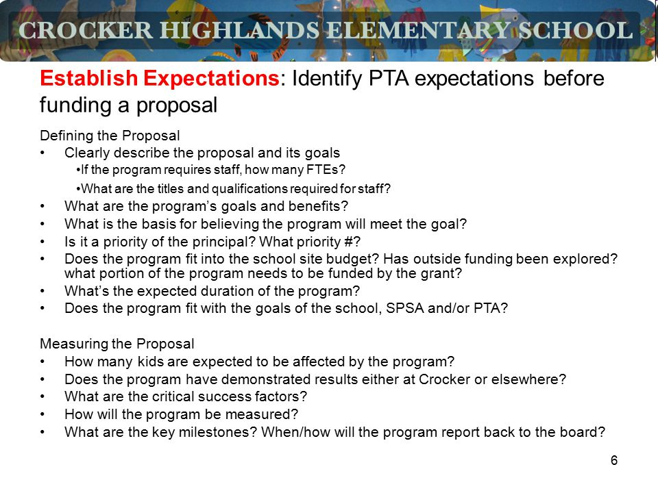 6 Establish Expectations: Identify PTA expectations before funding a proposal Defining the Proposal Clearly describe the proposal and its goals What a