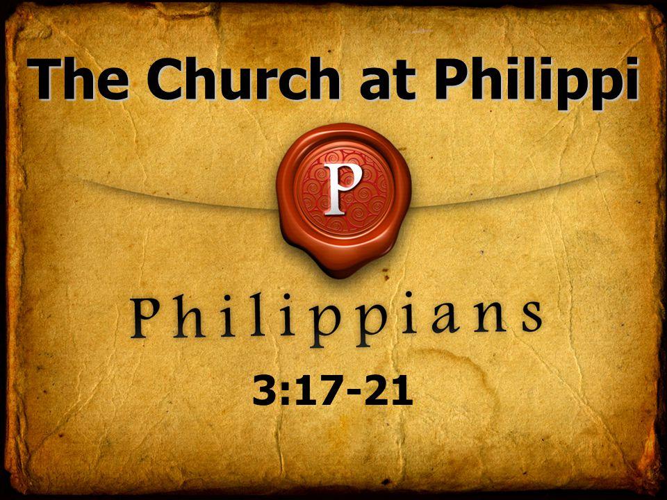 The Church at Philippi 3:17-21