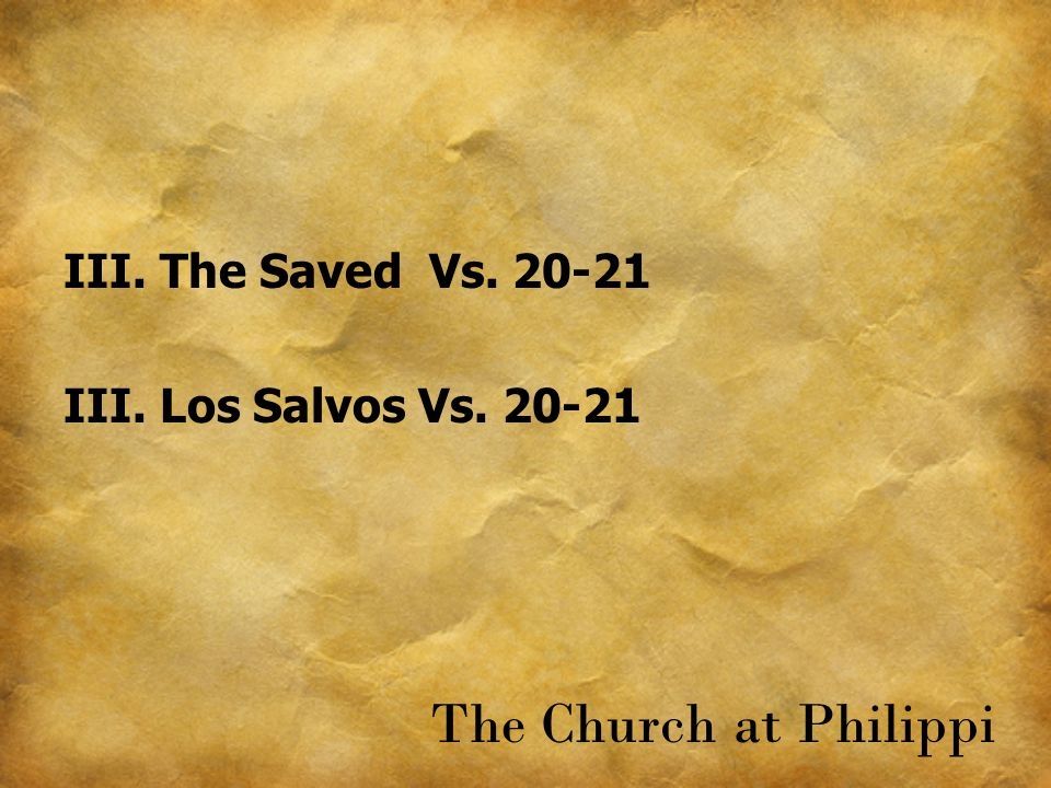 III. The Saved Vs. 20-21 III. Los Salvos Vs. 20-21 The Church at Philippi