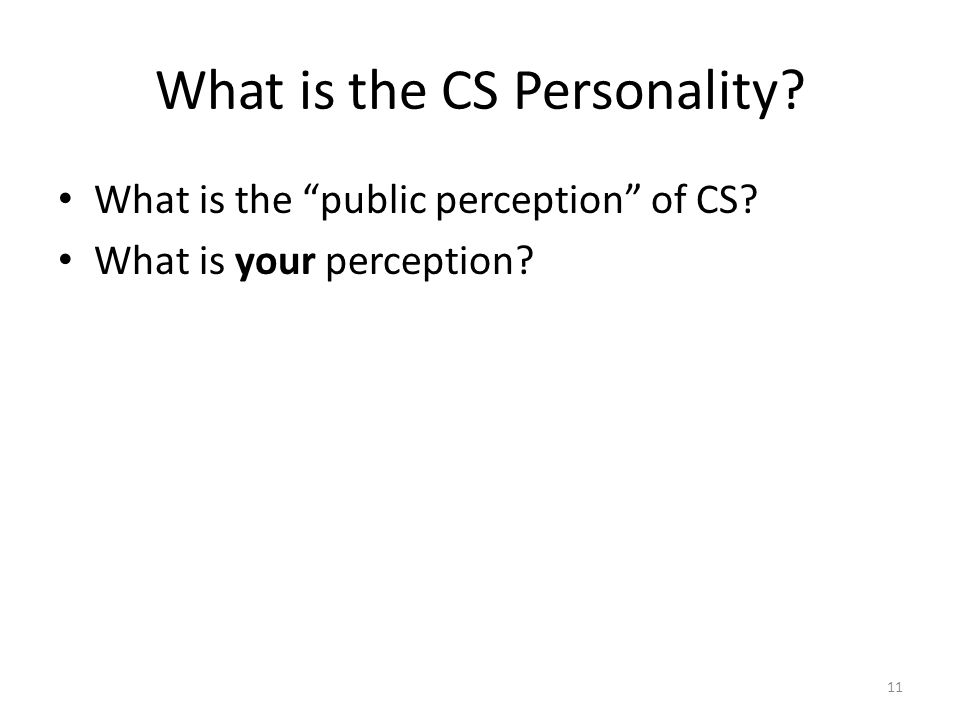 What is the CS Personality What is the public perception of CS What is your perception 11