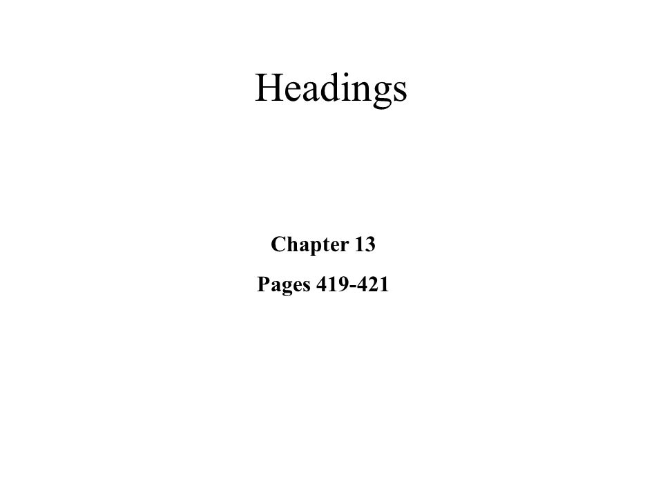 Headings Chapter 13 Pages 419-421