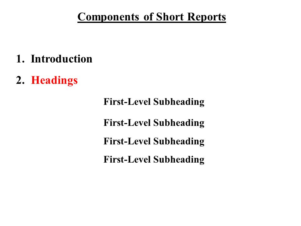 Components of Short Reports 1. Introduction 2. Headings First-Level Subheading