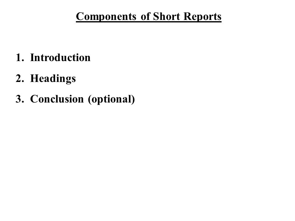 Components of Short Reports 1. Introduction 2. Headings 3. Conclusion (optional)
