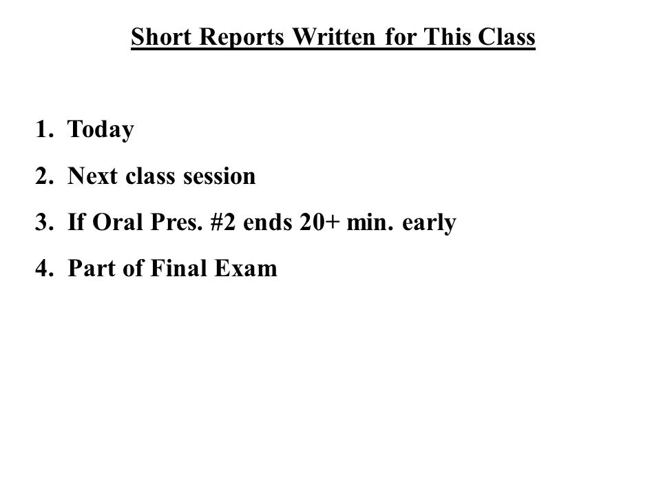 Short Reports Written for This Class 1. Today 2. Next class session 3.