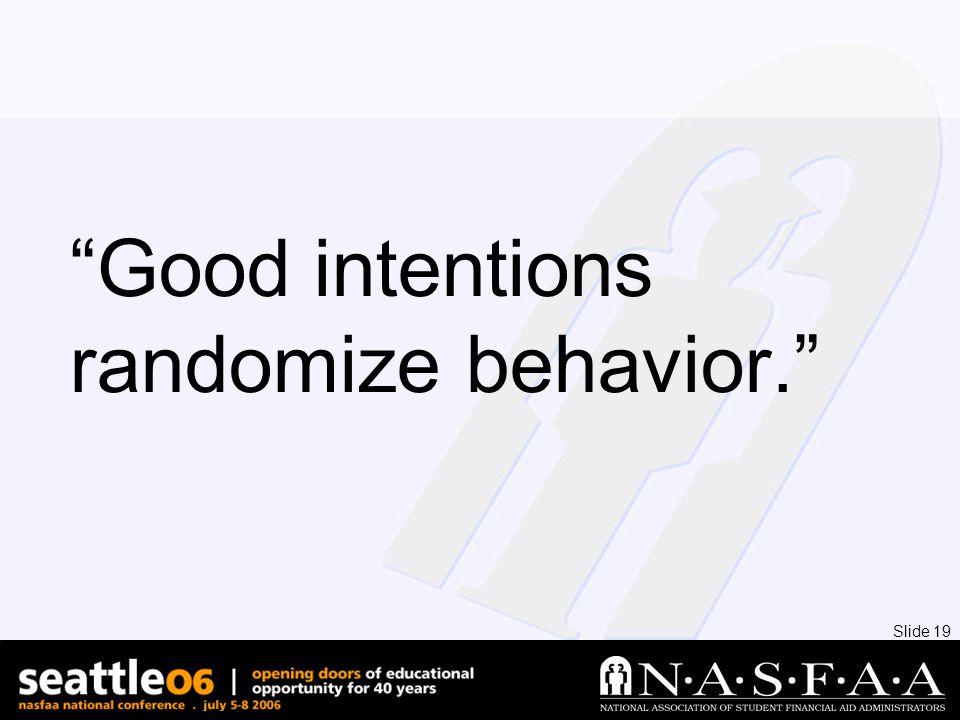 Slide 19 Good intentions randomize behavior.