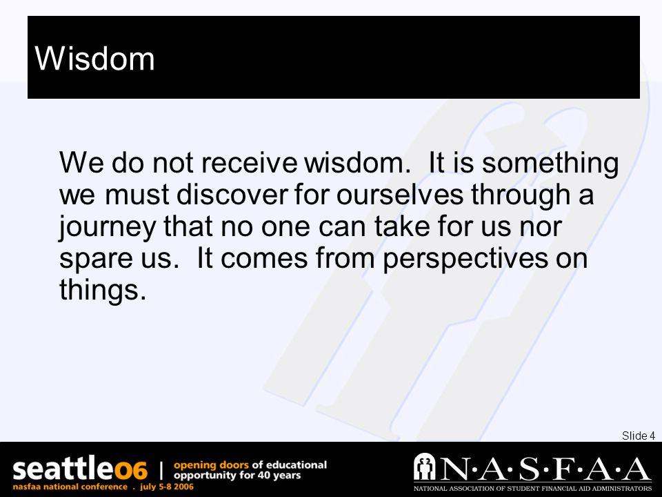 Slide 4 Wisdom We do not receive wisdom.