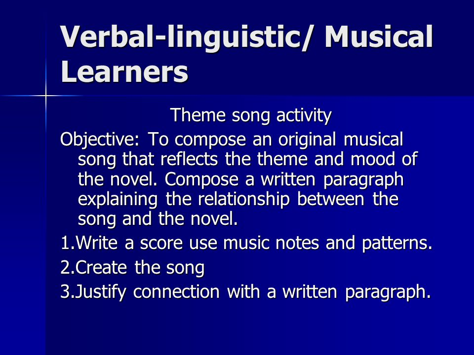 Verbal-linguistic/ Musical Learners Theme song activity Objective: To compose an original musical song that reflects the theme and mood of the novel.