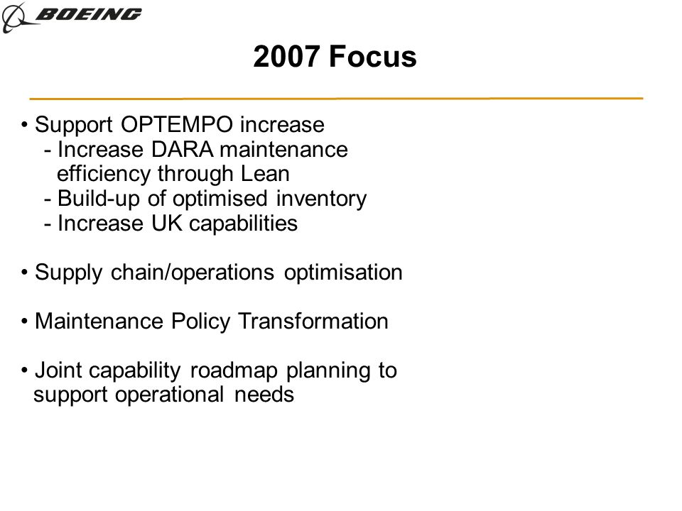 2007 Focus Support OPTEMPO increase - Increase DARA maintenance efficiency through Lean - Build-up of optimised inventory - Increase UK capabilities S