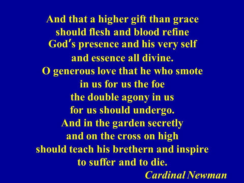 And that a higher gift than grace should flesh and blood refine God's presence and his very self and essence all divine.