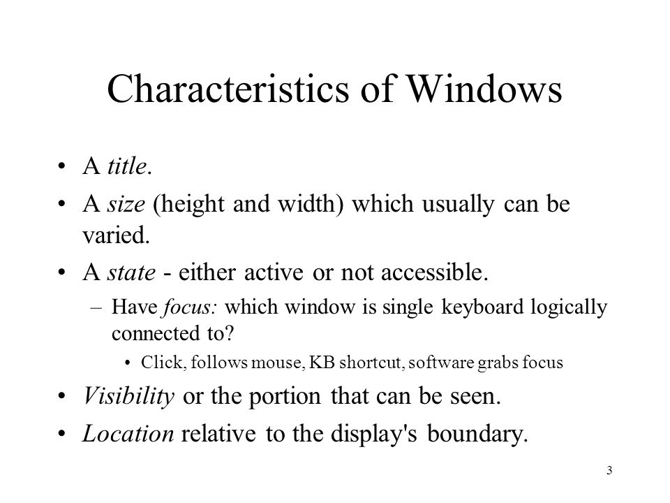 3 Characteristics of Windows A title. A size (height and width) which usually can be varied.