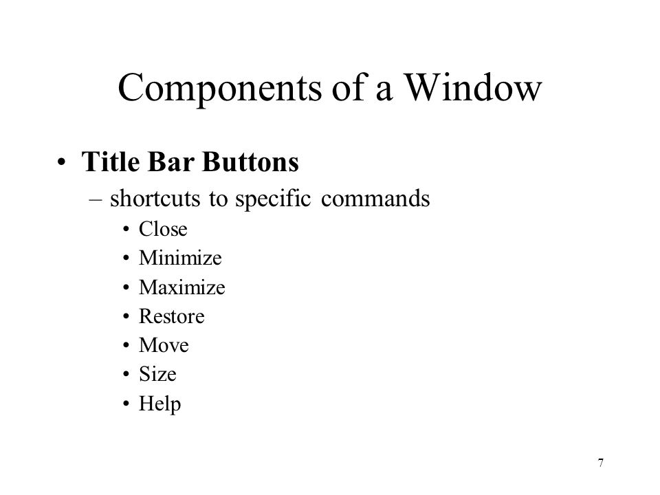 8 Components of a Window Menu Bar –organization and access to common application commands –generally located at the top of the window (horizontal) –choices are displayed on pull-down menus