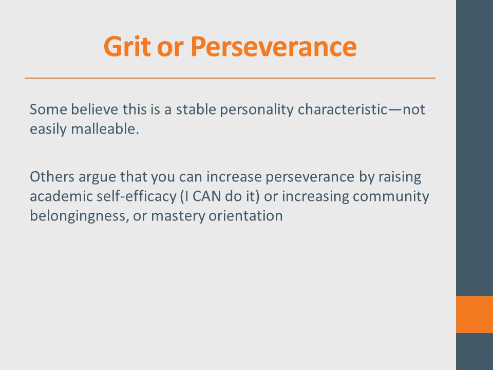 Grit or Perseverance Some believe this is a stable personality characteristic—not easily malleable.