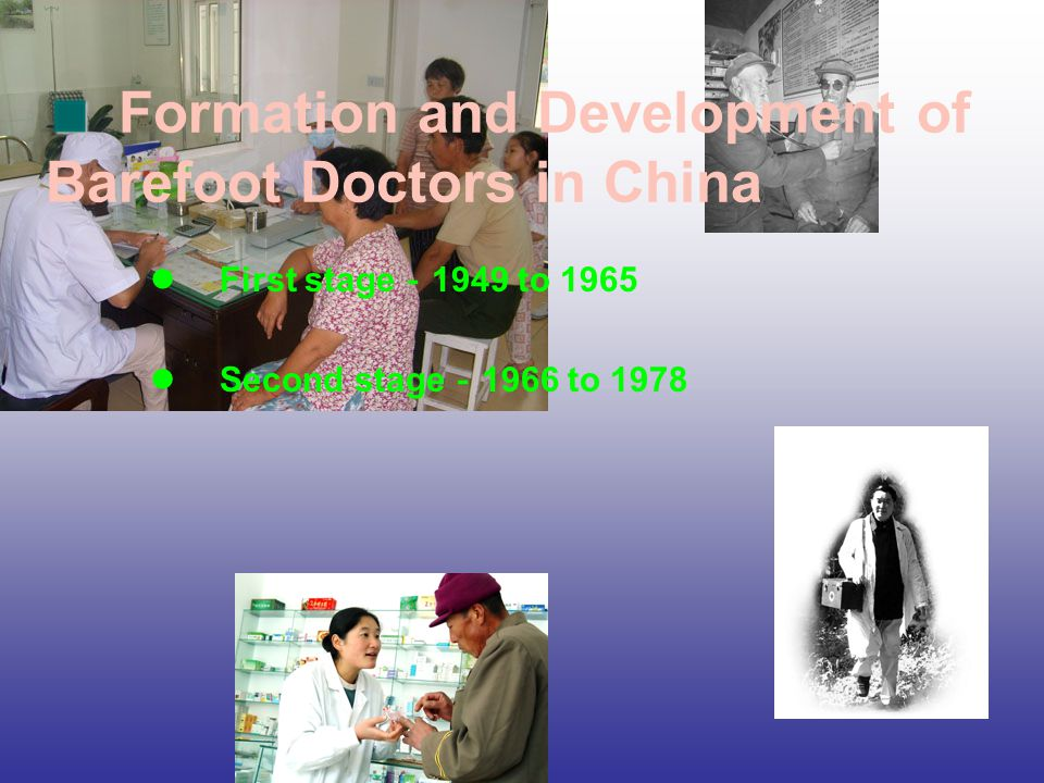 Formation and Development of Barefoot Doctors in China First stage - 1949 to 1965 Second stage - 1966 to 1978