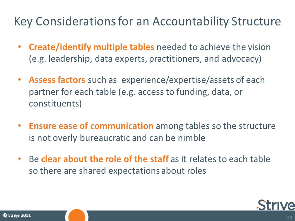 48 © Strive 2013 Key Considerations for an Accountability Structure Create/identify multiple tables needed to achieve the vision (e.g.