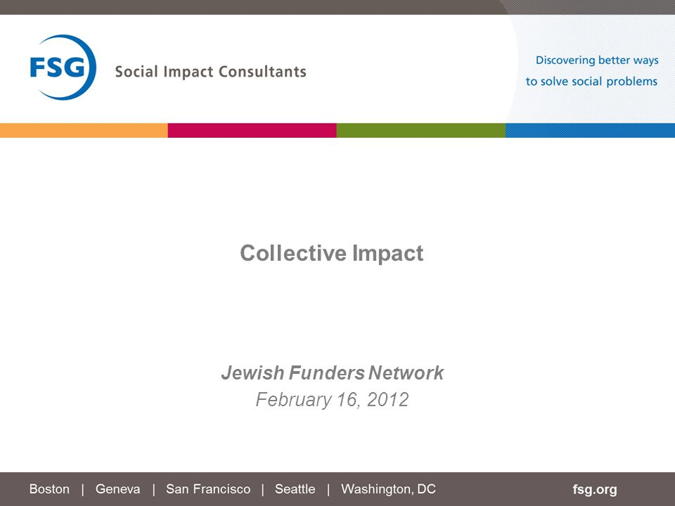 Jewish Funders Network February 16, 2012 Collective Impact