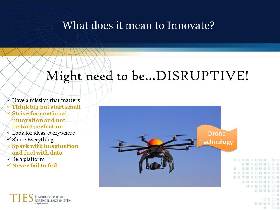What does it mean to Innovate. Might need to be…DISRUPTIVE.