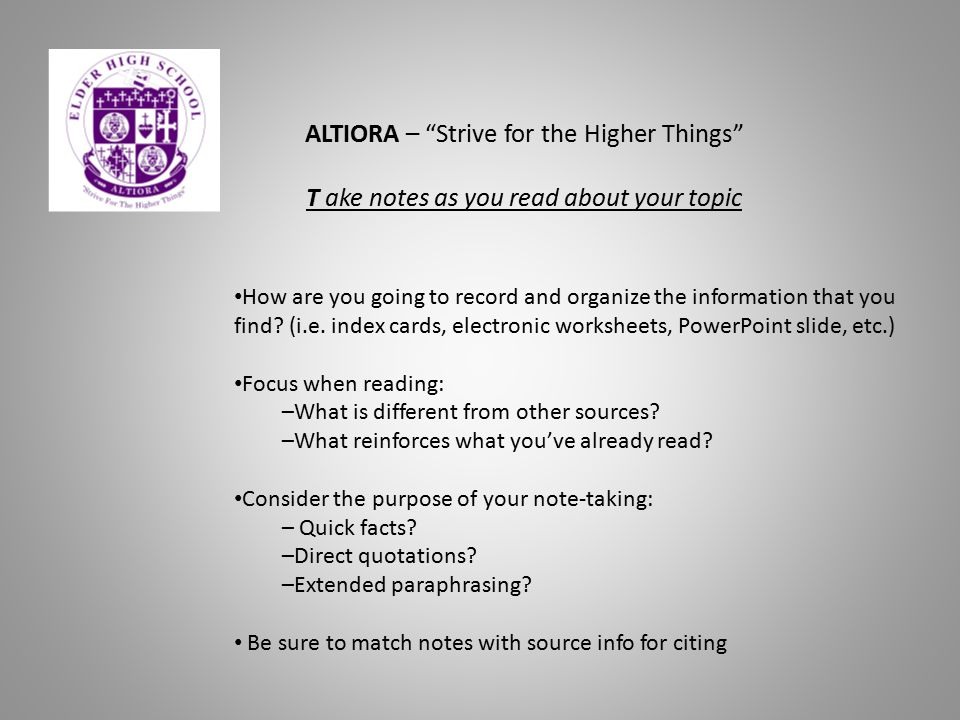 "ALTIORA – ""Strive for the Higher Things"" T ake notes as you read about your topic How are you going to record and organize the information that you fi"