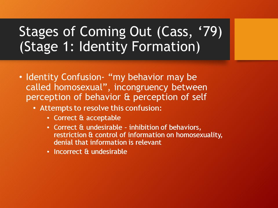 """Stages of Coming Out (Cass, '79) (Stage 1: Identity Formation) Identity Confusion- """"my behavior may be called homosexual"""", incongruency between percep"""