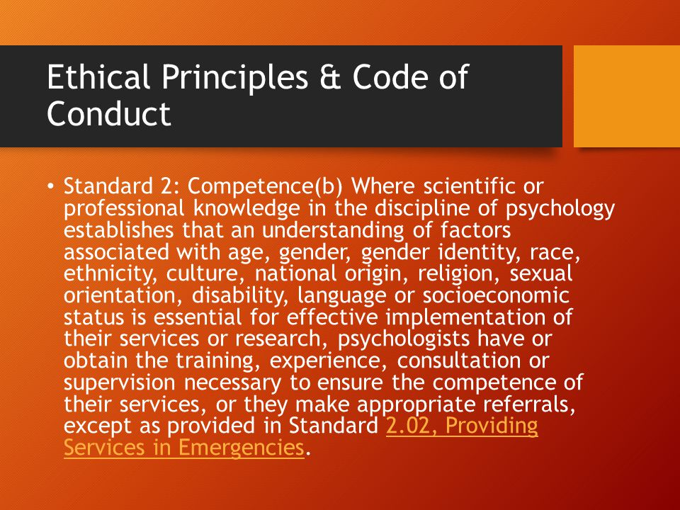 Ethical Principles & Code of Conduct Standard 2: Competence(b) Where scientific or professional knowledge in the discipline of psychology establishes