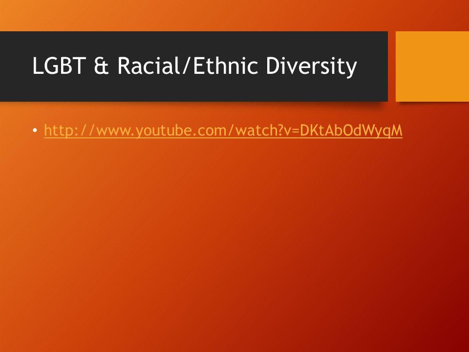 LGBT & Racial/Ethnic Diversity http://www.youtube.com/watch?v=DKtAbOdWyqM