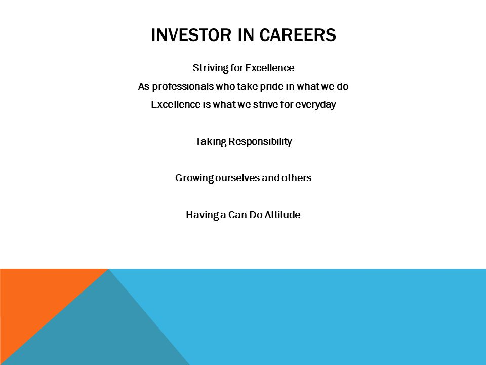 INVESTORS IN CAREERS Daily we strive to: Use initiative and act on opportunities to ensure our practices and organisation has healthy procedures.