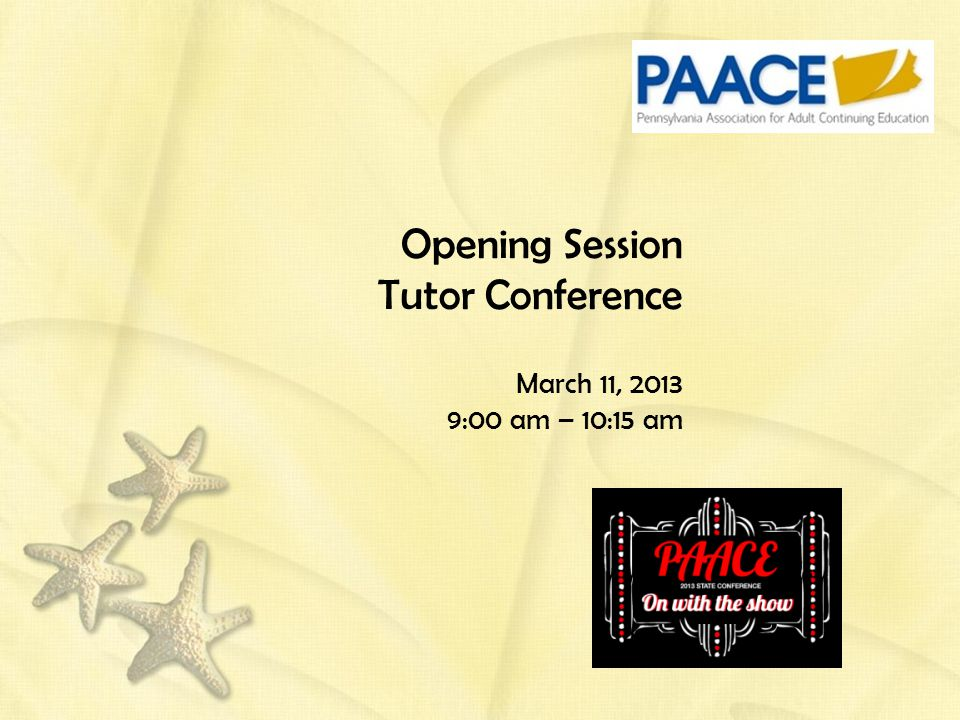 Opening Session Tutor Conference March 11, 2013 9:00 am – 10:15 am