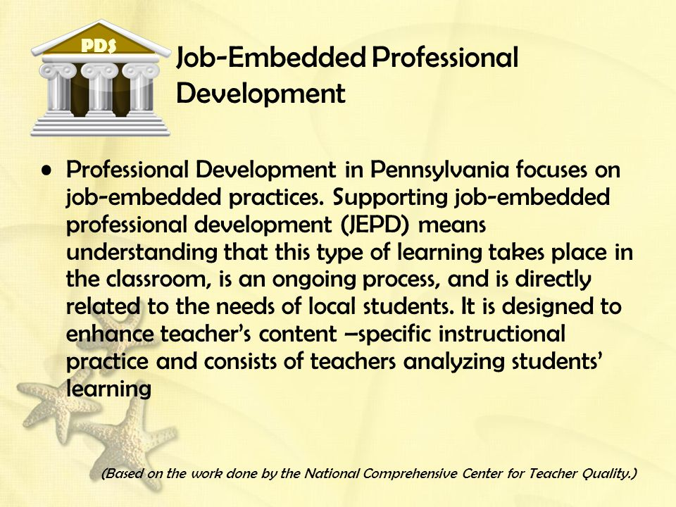 Job-Embedded Professional Development Professional Development in Pennsylvania focuses on job-embedded practices. Supporting job-embedded professional