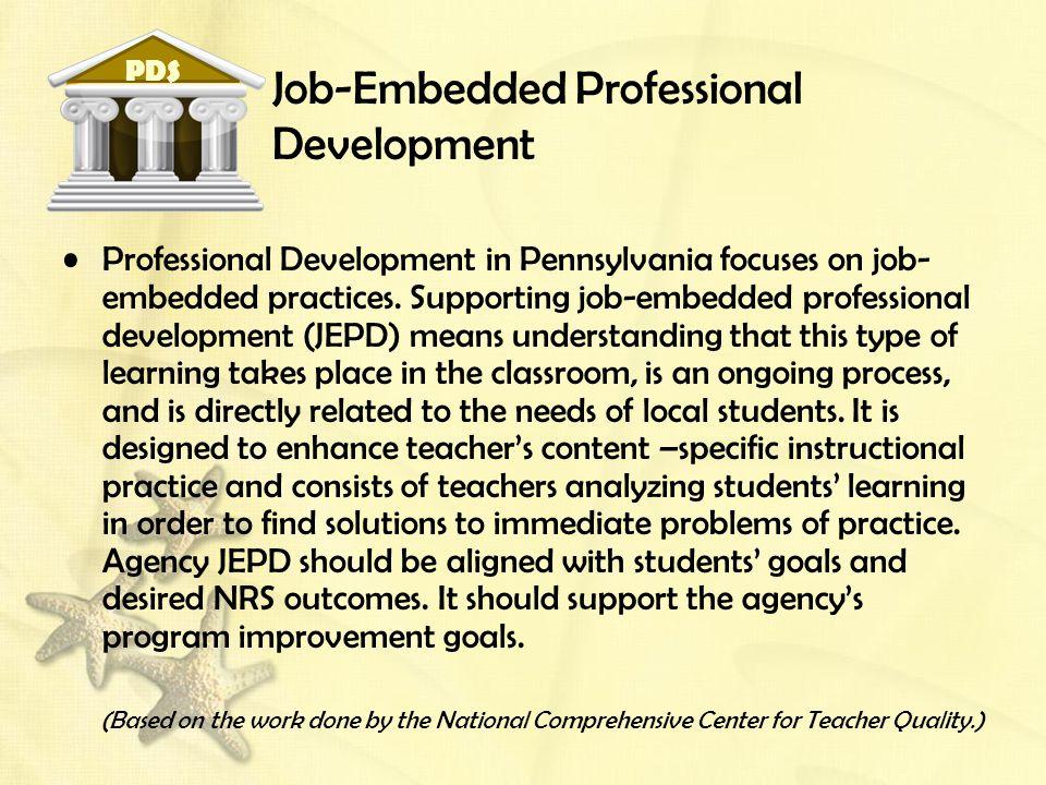Job-Embedded Professional Development Professional Development in Pennsylvania focuses on job- embedded practices. Supporting job-embedded professiona