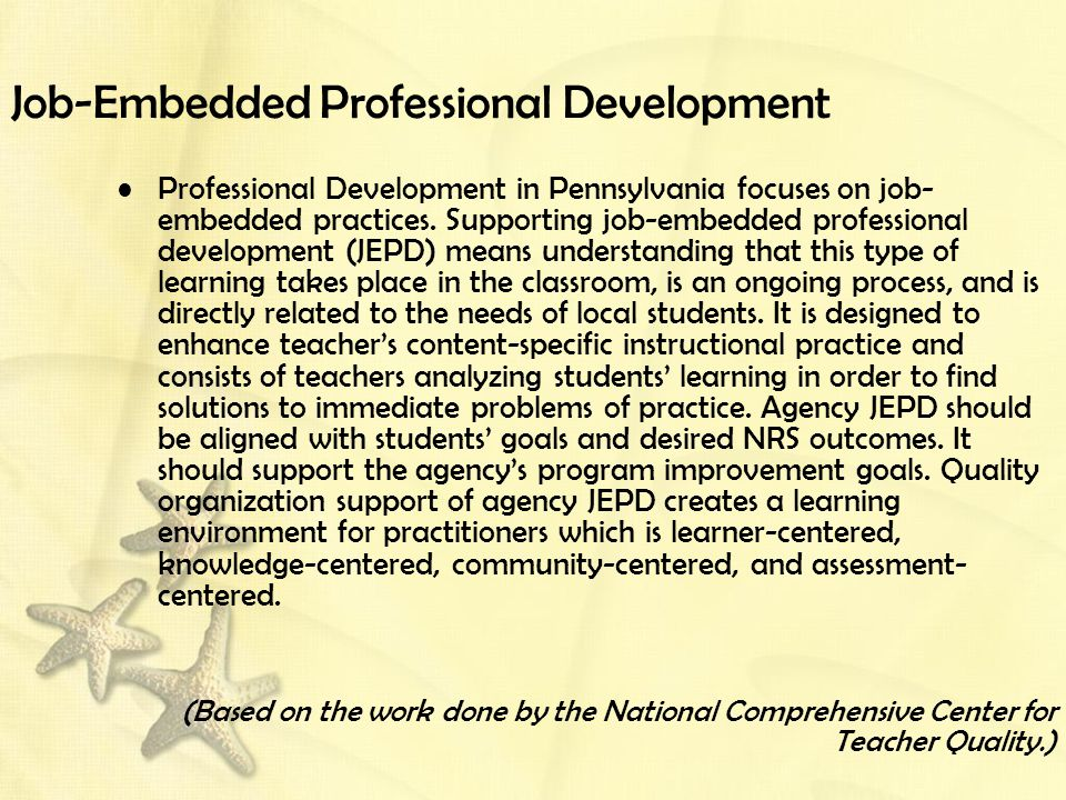 Job-Embedded Professional Development Professional Development in Pennsylvania focuses on job- embedded practices.